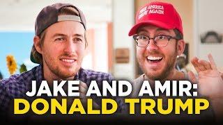 Jake and Amir: Donald Trump