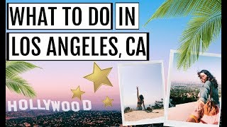 10 THINGS YOU HAVE TO DO IN LOS ANGELES, CALIFORNIA    Travel Guide 2018