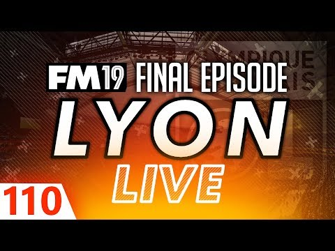 Football Manager 2019 | Lyon Live #110: THE END #FM19