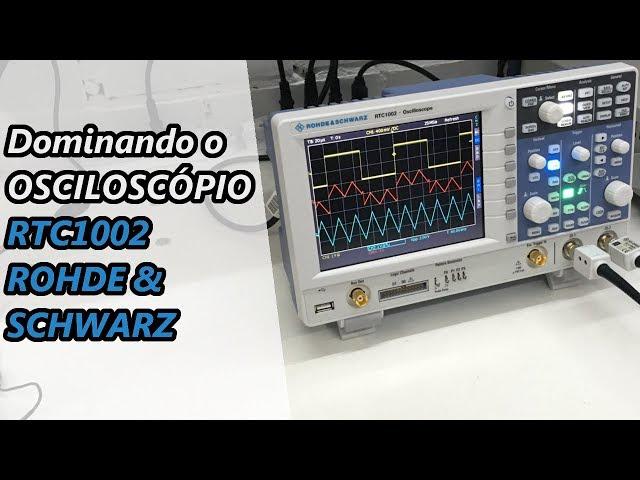 DOMINANDO O OSCILOSCÓPIO RTC1002 DA ROHDE & SCHWARZ!