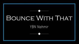 ybn-nahmir-bounce-out-with-that-lyrics.jpg