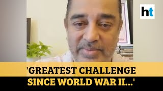 Kamal Haasan on why Covid-19 is the greatest challenge sin..