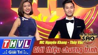 THVL | Ai sẽ thành Sao - Tập 1[1]: Giới thiệu chương trình - MC Nguyên Khang, Thúy Vân