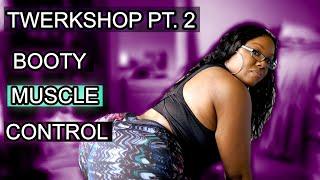 HOW TO TWERK| TWERKSHOPart II | BOOTY MUSCLE CONTROL