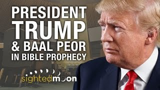 President Trump & Baal Peor in Bible Prophecy