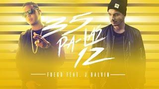Fuego - 35 Pa Las 12 ft. J Balvin [Official Audio]
