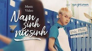 NAM SINH NỮ SINH ( OST EM GÁI MƯA ) - ĐỨC PHÚC [OFFICIAL MV] - YouTube