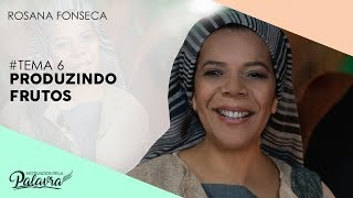 10/10/19 - Motivados Pela Palavra – Tema 6 - Produzindo frutos - Rosana Fonseca