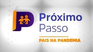 Próximo Passo   EP 02: Pais na pandemia