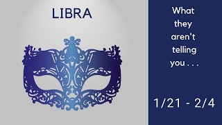 LIBRA: What they aren't telling you . . . 1/21 - 2/4