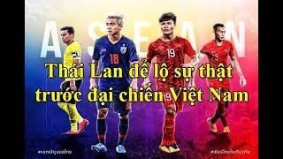 Cầu thủ Thái Lan thừa nhận sự thật đau lòng trước đại chiến với Việt Nam