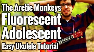 Fluorescent Adolescent - Ukulele Tutorial With Play Along - The Arctic Monkeys