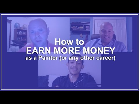 How To EARN MORE MONEY as a Painter (or any other career)?