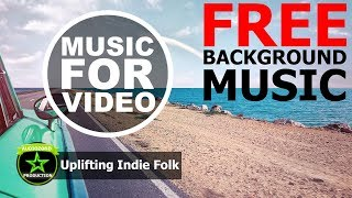 Uplifting Indie Folk - Free Background Music For Videos