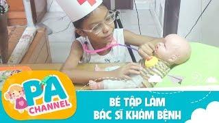Trò chơi bé tập làm bác sĩ khám bệnh cho em búp bê   Đồ chơi chữa bệnh trẻ em   PA Chanel
