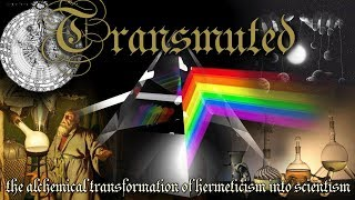 TRANSMUTED: The Alchemical Transformation of Hermeticism into Scientism...