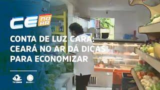 CONTA DE LUZ CARA: Ceará no Ar dá dicas para economizar