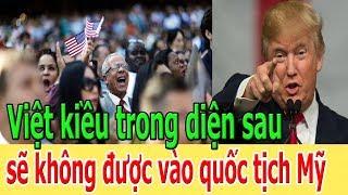 Tin nóng: Việt kiều trong diện sau sẽ kh.ô.ng được vào quốc tịch Mỹ