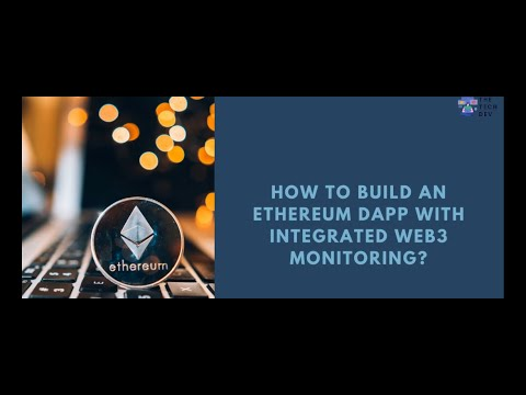 HOW TO BUILD AN ETHEREUM DAPP WITH INTEGRATED WEB3 MONITORING