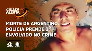 MORTE DE ARGENTINO: Polícia prende 3º envolvido no crime