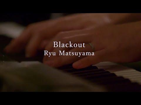 Ryu Matsuyama / Blackout【2020.7.30 ONLINE LIVE】