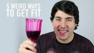 5 WEIRD WAYS TO GET FIT