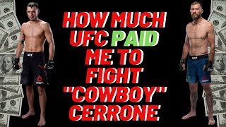How Much $$ I made to fight COWBOY CERRONE in the UFC!