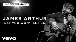 James Arthur - Say You Won't Let Go - Live Performance | Vevo
