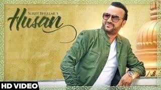 Husan – Surjit Bhullar Punjabi Video Download New Video HD