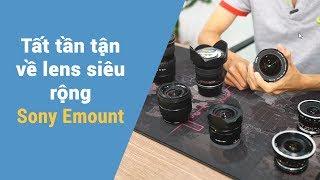 Chia sẻ về lens góc rộng cho Sony Emount full frame - Phần 1