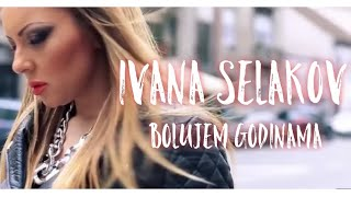 Ivana Selakov  -  Bolujem Godinama - (Official Video 2013)
