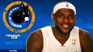 Donkey of the Day - Lebron James (Rapping Again) - The Breakfast Club (Power 105.1)
