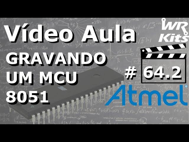 COMO GRAVAR UM MICROCONTROLADOR 8051 | Vídeo Aula #64.2