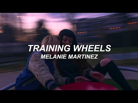 TRAINING WHEELS - MELANIE MARTINEZ (lyrics video)