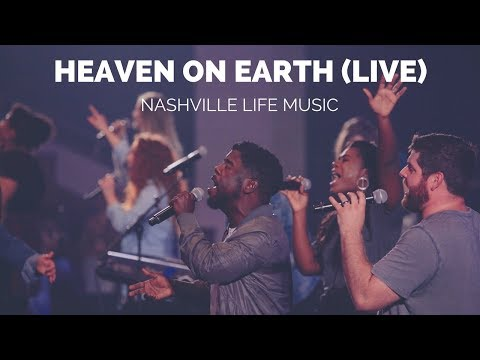 Heaven On Earth (Live) - Nashville Life Music