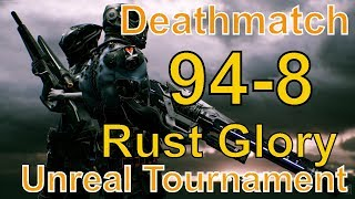 Unreal Tournament 2018 (94-8) Rust Glory Deathmatch Gameplay🤩