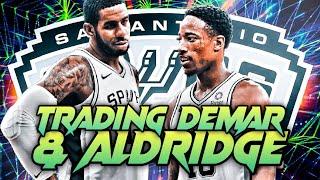 My FAVORITE Rebuild! Trading Demar & Aldridge Spurs Rebuild!