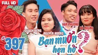 BẠN MUỐN HẸN HÒ | Tập 397 UNCUT | Quách Vững - Nguyễn Hương | Văn Phương - Hồ Nhung | 010718 💖