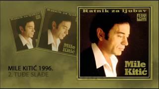 Mile Kitic - Tudje sladje - (Audio 1996)