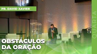 17/03/21 - OBSTÁCULOS DA ORAÇÃO | Pr. David Xavier