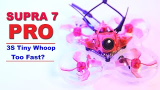 SUPRA 7 PRO 75mm Tiny Whoop.  Fastest FPV Tiny Whoop with 3S Battery?
