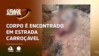AMARRADO E TORTURADO: Corpo é encontrado em estrada carroçável