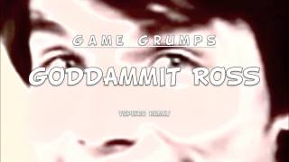 Repeat youtube video Game Grumps - Goddammit Ross (Tspeiro REMIX)