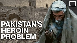 Why Pakistan Is The Most Heroin Addicted Country