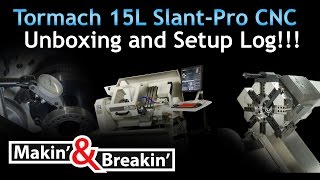 Makin' and Breakn' - TORMACH 15L SLANT-PRO CNC Lathe Unboxing and Setup!