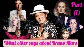 Bruno Mars- What others say about Bruno Mars !! Part (1)