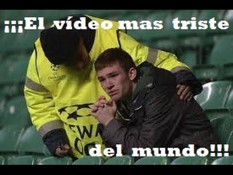¡¡¡El vídeo mas triste del mundo!!!