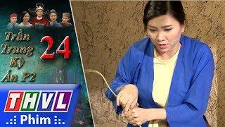 THVL | Trần Trung kỳ án (Phần 2) - Tập 24[1]: Bà Huê vì số tiền thường mà định giết chết Đỗ