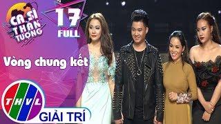 THVL | Ca sĩ thần tượng - Tập 17 FULL: Vòng chung kết