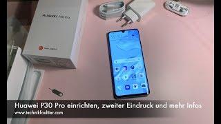 Huawei P30 Pro einrichten, zweiter Eindruck und mehr Infos